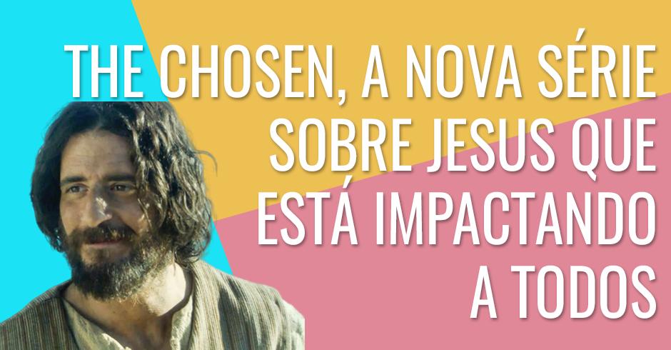 The Chosen, a nova série sobre Jesus que está impactando a todos – Meu  Melhor Louvor